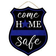 "12""H X 9.5""W MDF ""Come Home Safe"" Police Sign - Blue / Black / White"