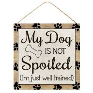 "10""Sq MDF ""My Dog Is Not Spoiled (I'm Just Well Trained)"" Sign - Light Brown / Black"