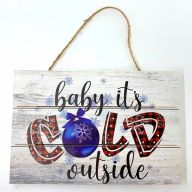 """12"""" X 8"""" Solid Wood UV Print """"Baby Its Cold Outside"""" - White / Black / Red / Blue"""