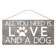 """12.5 """" L x 6 """" H All You Need Is Love / A Dog - Grey / White"""